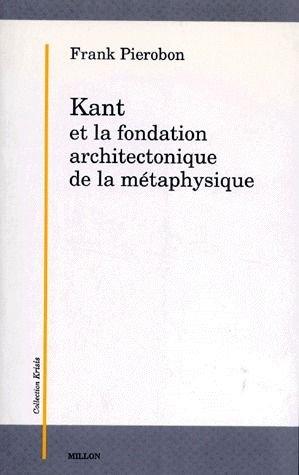 Kant et la fondation architectonique de la métaphysique par Frank Pierobon
