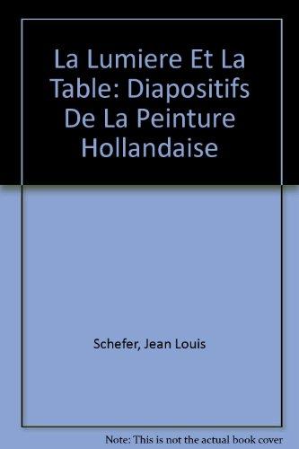 La lumière et la table: Dispositifs de la peinture hollandaise