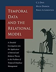Temporal Data & the Relational Model (The Morgan Kaufmann Series in Data Management Systems) by C.J. Date (2002-12-03)