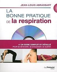 La bonne pratique de la respiration : Un guide complet et détaillé pour se détendre, se dynamiser, se guérir (1DVD)