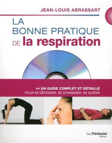 La bonne pratique de la respiration : Un guide complet et détaillé pour se détendre, se dynamiser, se guérir