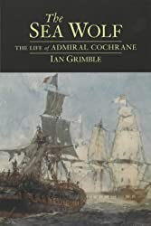 The Sea Wolf: The Life of Admiral Cochrane