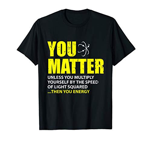 You Matter Then You Energy Physiker Mathematiker T-Shirt - Wissenschaftler Grünes T-shirt