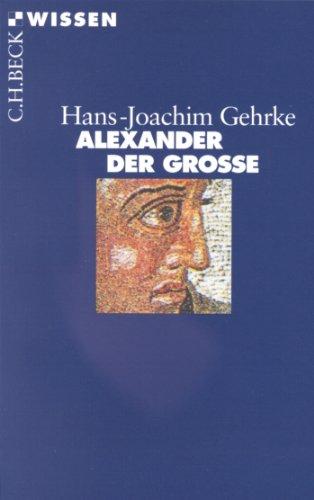 Download Alexander der Grosse (Beck'sche Reihe)