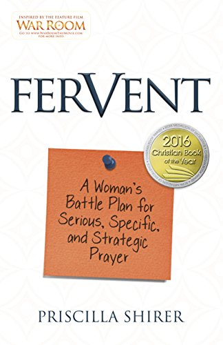Fervent A Womans Battle Plan To Serious Specific And Strategic Prayer