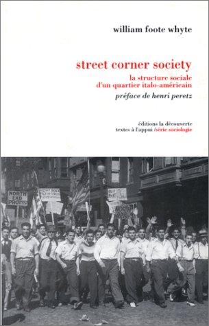 Street Corner Society. La structure social d'un quartier italo-américain par William Foot Whyte