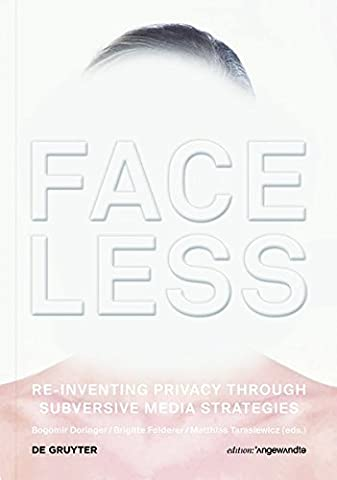 Faceless: Re-inventing Privacy Through Subversive Media Strategies (Edition Angewandte)