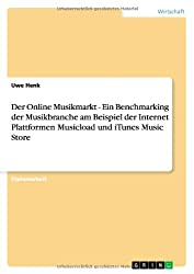 Der Online Musikmarkt - Ein Benchmarking der Musikbranche am Beispiel der Internet Plattformen Musicload und iTunes Music Store