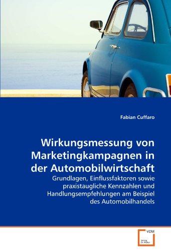 Wirkungsmessung von Marketingkampagnen in der Automobilwirtschaft: Grundlagen, Einflussfaktoren sowie praxistaugliche Kennzahlen und Handlungsempfehlungen am Beispiel des Automobilhandels