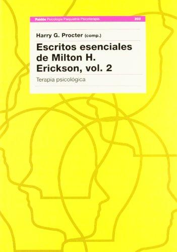 Escritos esenciales de Milton H. Erickson, vol. 2: Terápia psicológica (Psicología Psiquiatría Psicoterapia)