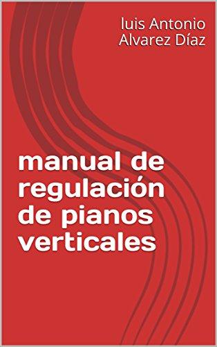 manual de regulación de pianos verticales (la guia del piano nº 6)