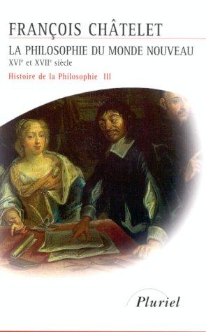 Histoire de la philosophie, Tome 3 : La philosophie du monde nouveau, XVIe sicle et XVIIe sicle