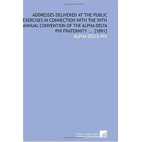 Addresses Delivered at the Public Exercises in Connection With the 59th Annual Convention of the Alpha Delta Phi Fraternity ... [1891] by Alpha Delta Phi, . (2009) Paperback