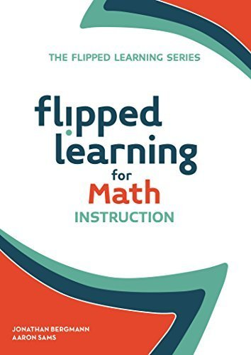 Flipped Learning for Math Instruction (Flipped Learning Series) by Jonathan Bergmann (2015-09-30)