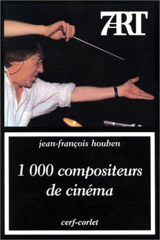 1 000 compositeurs de cinéma par Jean-François Houben