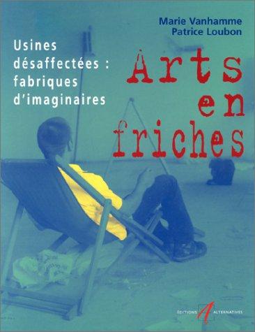 Arts en friches : Usines désaffectées : Fabriques d'imaginaires par Marie Vanhamme