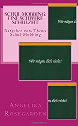 Schul-Mobbing: Eine schwere Schulzeit: Ratgeber zum Thema Schul-Mobbing