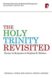The Holy Trinity Revisited: Essays in Response to Stephen R. Holmes