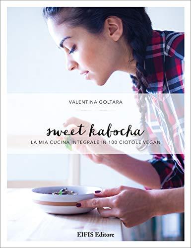 Sweet kabocha. La mia cucina integrale in 100 ciotole vegan