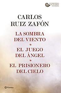 La Sombra del Viento + El Juego del Ángel + El Prisionero del Cielo par Carlos Ruiz Zafón