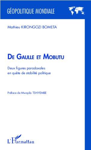 De Gaulle et Mobutu: Deux figures paradoxales en quête de stabilité politique