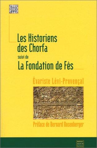 Les Historiens des Chorfa, suivi de La fondation de fez par Levi-Provencal