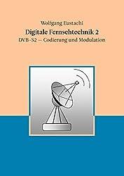 Digitale Fernsehtechnik 2: DVB-S2 - Codierung und Modulation