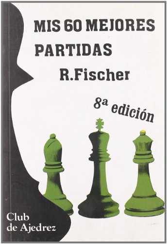 Mis 60 mejores partidas (Club de Ajedrez) por Robert Fischer