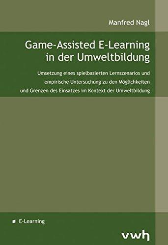 Game-Assisted E-Learning in der Umweltbildung: Umsetzung eines spielbasierten Lernszenarios und empirische Untersuchung zu den Möglichkeiten und Grenzen des Einsatzes im Kontext der Umweltbildung