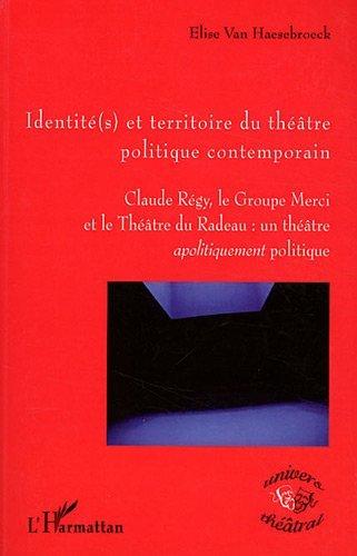 En ligne Identites et Territoire du Theatre Politique Contemporain Claude Regy le Groupe Merci et le Theatre pdf