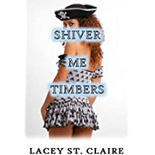 SHIVER ME TIMBERS: A Sexy Pirate Tale (English Edition)