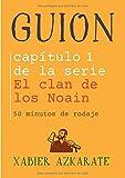 GUION: Capítulo 1 de la serie  El Clan de los Noain (50 minutos de rodaje)