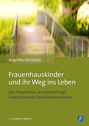 Frauenhauskinder und ihr Weg ins Leben: Das Frauenhaus als entwicklungsunterstützende Sozialisationsinstanz