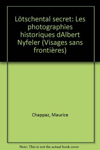 Lötschental secret: Les photographies historiques dAlbert Nyfeler (Visages sans frontières)