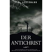 Der Antichrist: Zukunftsroman auf Grund der biblischen Prophezeiungen und der heutigen Kulturentwicklung