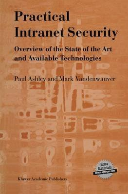 [Practical Intranet Security: Overview of the State of the Art and Available Technologies] (By: Paul M. Ashley) [published: March, 2013]
