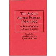 By Ljubica Erickson ; John Erickson ; John R Erickson ; Ljubica Erickson ( Author ) [ Soviet Armed Forces, 1918-1992: A Research Guide to Soviet Sources Research Guides in Military Studies By Feb-1996 Hardcover
