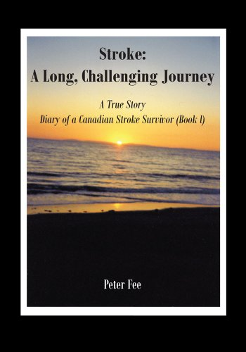 Stroke A Long Challenging Journey A True Story Diary Of A Canadian Stroke Survivor Book L