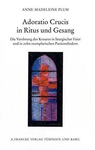 Adoratio Crucis in Ritus und Gesang: Die Verehrung des Kreuzes in liturgischer Feier und in zehn exemplarischen Passionsliedern (Pietas Liturgica Studia) (Gesangbücher Feier)