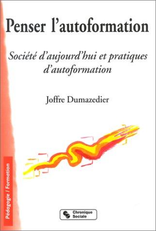 Penser l'autoformation : Société d'aujourd'hui et pratiques d'autoformation