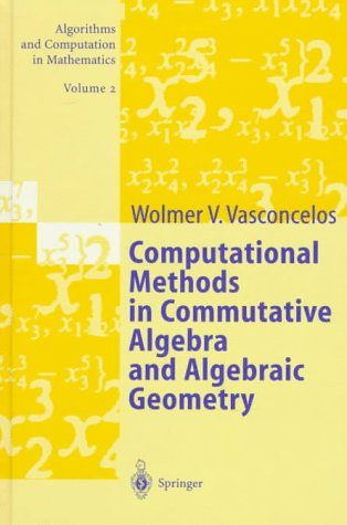 Computational Methods in Commutative Algebra and Algebraic Geometry. (Algorithms and computation in mathematics, vol.2)
