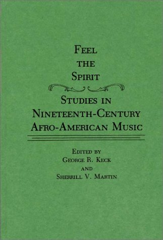 Feel the Spirit: Studies in Nineteenth-Century Afro-American Music (Contributions in Afro-American & African Studies)
