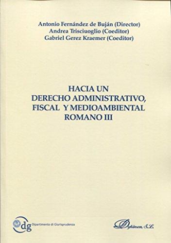 Hacia un Derecho Administrativo, Fiscal y Medioambiental Romano III. por Antonio Fernández de Buján Fernández