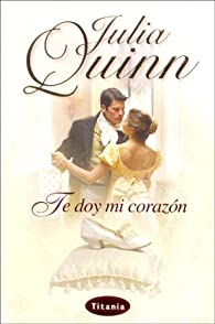 Te doy mi corazón par Julia Quinn