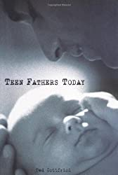 Teen Fathers Today by Ted Gottfried (2001-09-01)