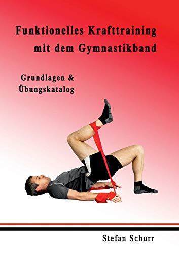Funktionelles Krafttraining mit dem Gymnastikband: Grundlagen & Übungskatalog (Funktionelles Krafttraining)
