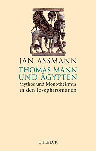 Thomas Mann und Ägypten: Mythos und Monotheismus in den Josephsromanen