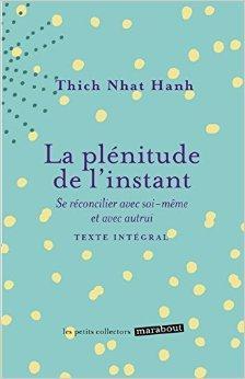 LA PLENITUDE DE L'INSTANT de Thich Nhat Hanh ( 5 février 2014 )