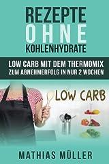 Rezepte ohne Kohlenhydrate - 100 Low Carb Rezepte mit dem Thermomix zum Abnehmerfolg in nur 2 Wochen (Gesund Abnehmen, Rezepte ohne Kohlenhydrate, ... gesunde Ernährung, Diät, Low Carb, Band 3) Taschenbuch