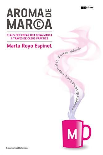 Aroma de marca: Claus per crear una bona marca a través de casos pràctics (Prisma Book 44) (Catalan Edition) por Marta Royo Espinet